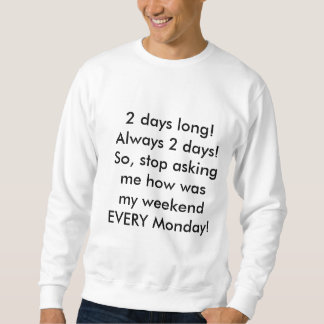My weekend's always 2 days men's sweatshirt