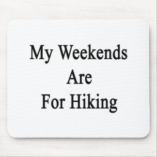 My Weekends Are For Hiking Mousepad