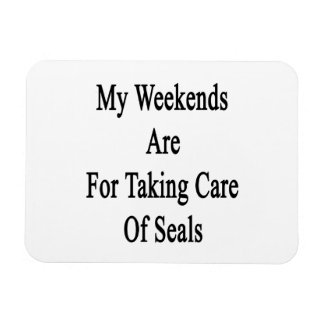 My Weekends Are For Taking Care Of Seals Flexible Magnet