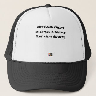MY WELCOME COMPLEMENTS OF INCOME ARE ALAS TRUCKER HAT