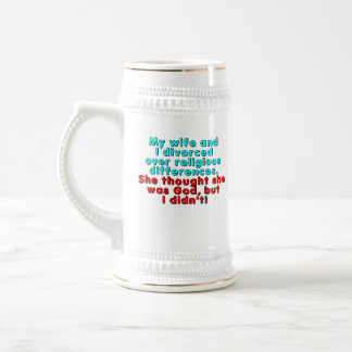 My wife and I divorced over religious... Beer Stein