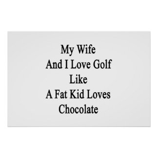 My Wife And I Love Golf Like A Fat Kid Loves Choco Poster