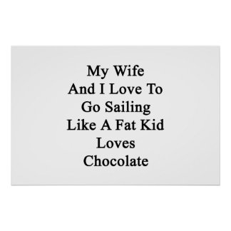 My Wife And I Love To Go Sailing Like A Fat Kid Lo Poster