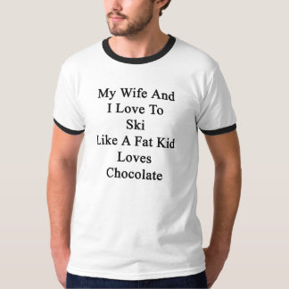 My Wife And I Love To Ski Like A Fat Kid Loves Cho T-Shirt