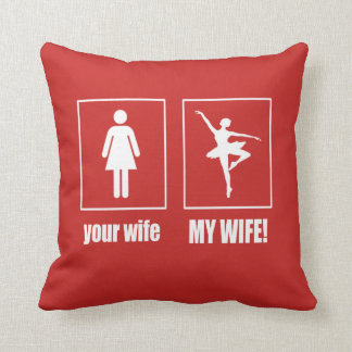 My Wife - Ballet Dancer Throw Pillow
