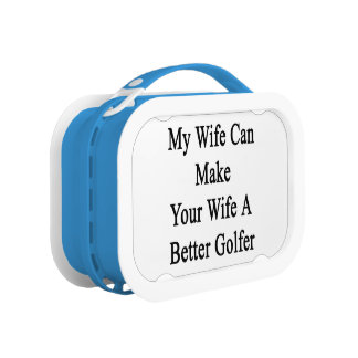 My Wife Can Make Your Wife A Better Golfer Lunch Box