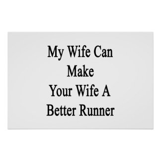 My Wife Can Make Your Wife A Better Runner Poster