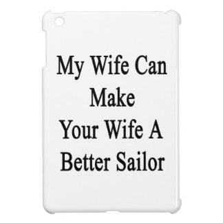 My Wife Can Make Your Wife A Better Sailor iPad Mini Covers
