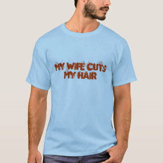 MY WIFE CUTS MY HAIR T-SHIRT