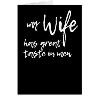 My Wife Has Great Taste in Men Card