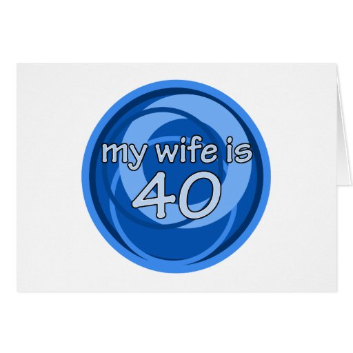 My Wife Is 40 Cards