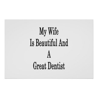 My Wife Is Beautiful And A Great Dentist Poster