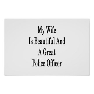 My Wife Is Beautiful And A Great Police Officer Poster