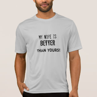 My Wife is Better Than Yours! Funny T-Shirt