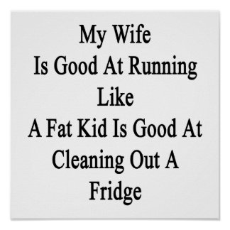 My Wife Is Good At Running Like A Fat Kid Is Good Poster