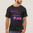 My WIFE is my hero, that's why I wear PINK T-Shirt