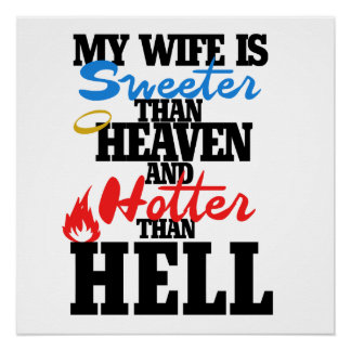 My wife is sweeter than heaven and hotter than hel perfect poster