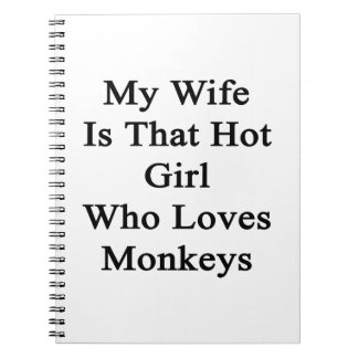 My Wife Is That Hot Girl Who Loves Monkeys Spiral Note Book