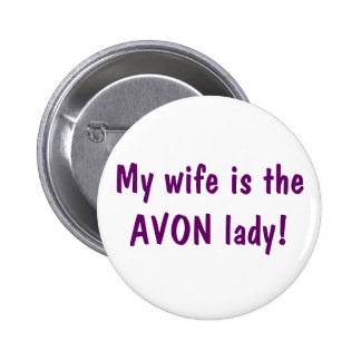 My wife is the Avon lady 2 Inch Round Button
