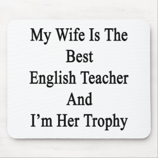 My Wife Is The Best English Teacher And I'm Her Tr Mouse Pad