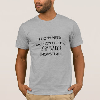 My Wife Knows It all Tshirt