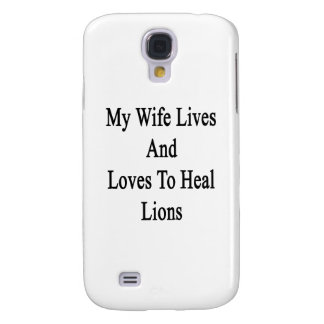 My Wife Lives And Loves To Heal Lions Galaxy S4 Covers