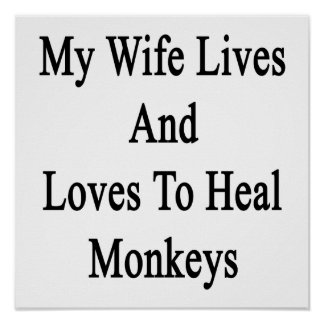 My Wife Lives And Loves To Heal Monkeys Print