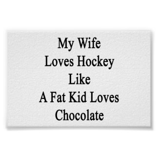 My Wife Loves Hockey Like A Fat Kid Loves Chocolat Poster