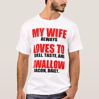 MY WIFE LOVES TO SWALLOW, BACON T-Shirt