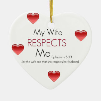 My Wife Respects Me Ceramic Heart Ornament