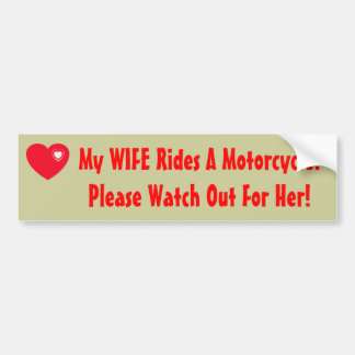 My WIFE Rides A Motorcycle! Bumper Sticker