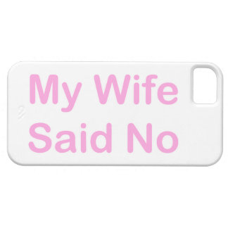 My Wife Said No In A Baby Pink Font iPhone 5 Covers