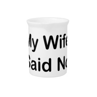 My Wife Said No In A Black Font Pitchers