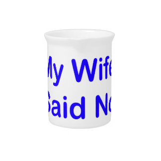 My Wife Said No In A Dark Blue Font Beverage Pitchers