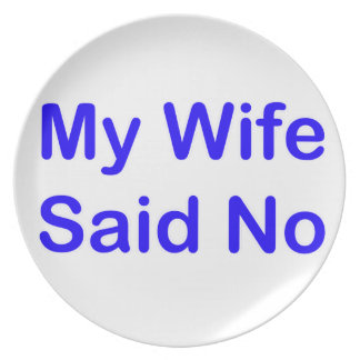 My Wife Said No In A Dark Blue Font Dinner Plates