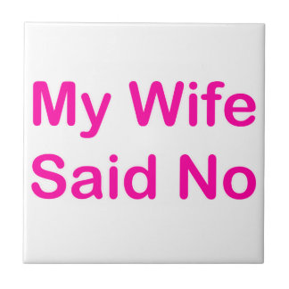 My Wife Said No In A Hot Pink Font Ceramic Tile