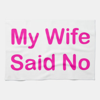 My Wife Said No In A Hot Pink Font Hand Towel