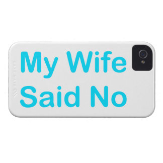 My Wife Said No In A Light Blue Font iPhone 4 Cases