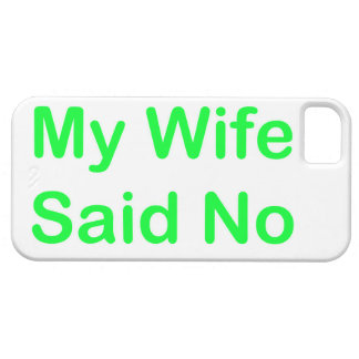 My Wife Said No In A Light Green Font Case For The iPhone 5