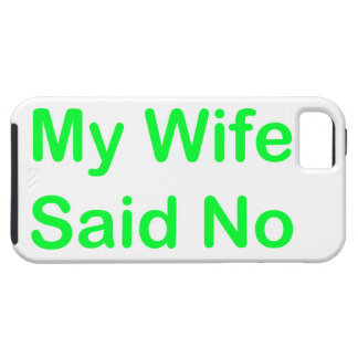 My Wife Said No In A Light Green Font iPhone 5 Cases