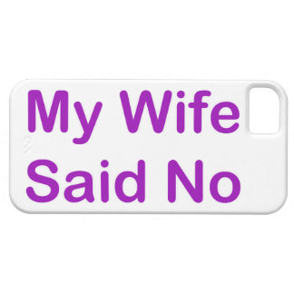 My Wife Said No In A Purple Font iPhone 5 Case
