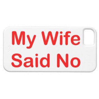 My Wife Said No In A Red Font iPhone 5 Cover