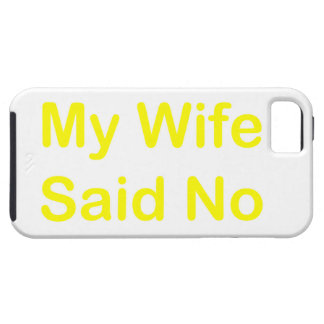My Wife Said No In A Yellow Font Case For The iPhone 5
