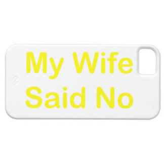 My Wife Said No In A Yellow Font iPhone 5 Case