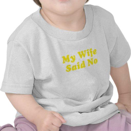 My Wife Said No Tshirts
