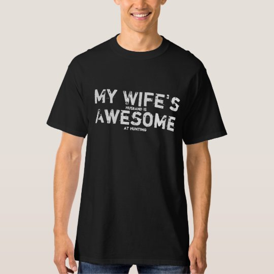 My Wife's Husband is Awesome at Hunting Tshirt
