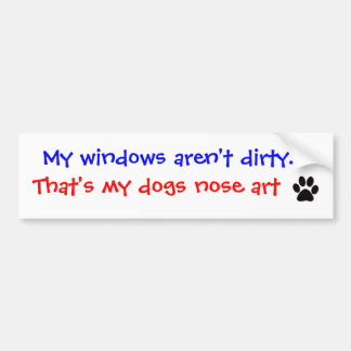 My windows aren't dirty.. Bumper sticker... Bumper Sticker