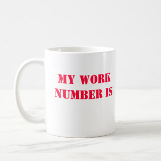 My work number is 9-1-1 coffee mug