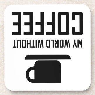 My World Without Coffee Upside Down Coaster