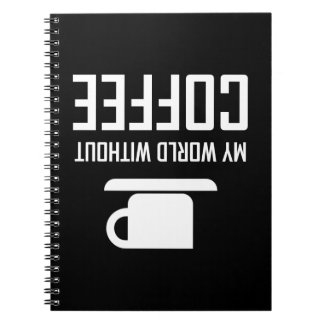 My World Without Coffee Upside Down Notebook